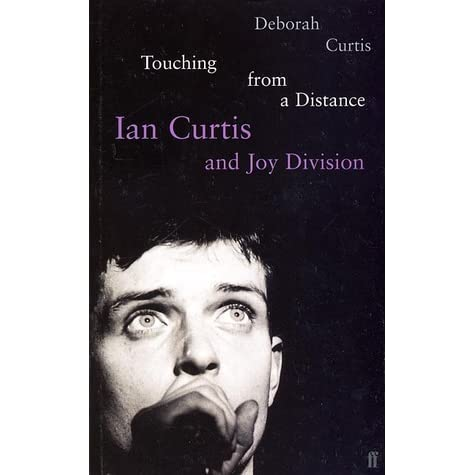 Touching from a Distance: Ian Curtis and Joy Division by Deborah Curtis