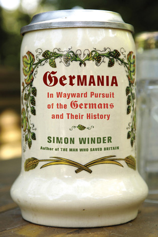 Germania In Wayward Pursuit of the Germans and Their History