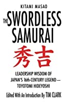 The Swordless Samurai: Leadership Wisdom of Japan's Sixteenth-Century Legend: Toyotomi Hideyoshi