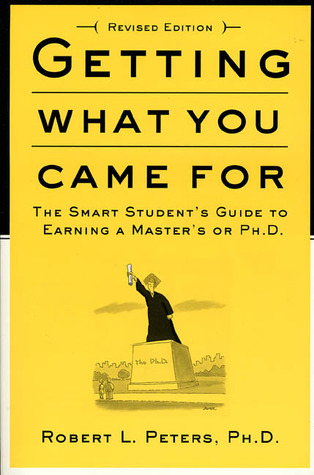 Getting What You Came For: The Smart Student's Guide to Earning a Master's or Ph.D.