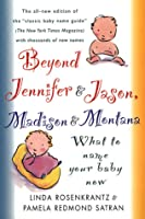 Beyond Jennifer & Jason, Madison & Montana : What To Name Your Baby Now
