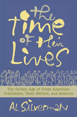 The Time of Their Lives: The Golden Age of Great American Book Publishers, Their Editors and Authors