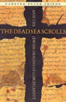 The Dead Sea Scrolls and the Jewish Origins of Christianity