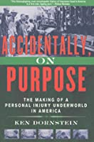 Accidentally, on Purpose: The Making of a Personal Injury Underworld in America