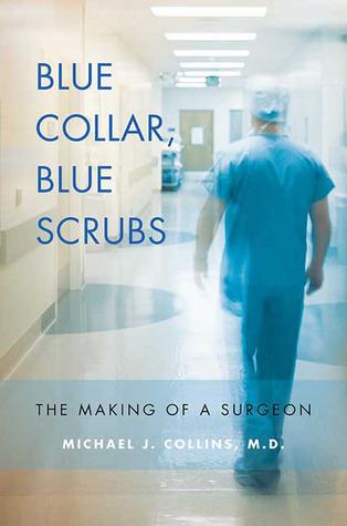 Blue Collar, Blue Scrubs: The Making of a Surgeon