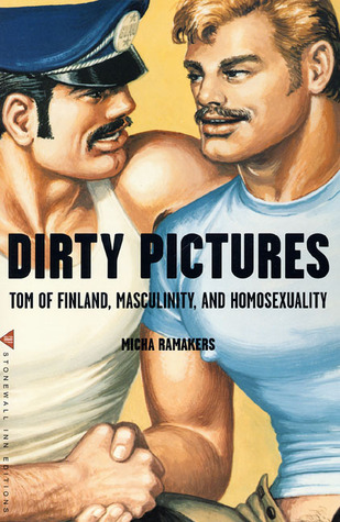 Dirty Pictures: Tom of Finland, Masculinity, and Homosexuality