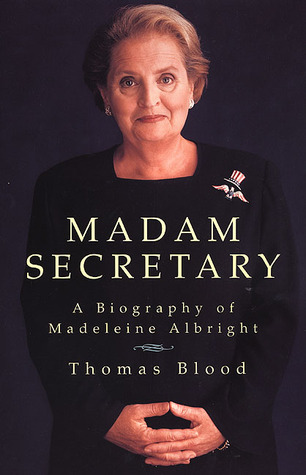Madam Secretary: A Biography of Madeleine Albright