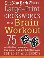 The New York Times Large-Print Crosswords for a Brain Workout: 75 Mind-Building Crosswords from the Pages of The New York Times