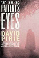 The Patient's Eyes: The Dark Beginnings of Sherlock Holmes