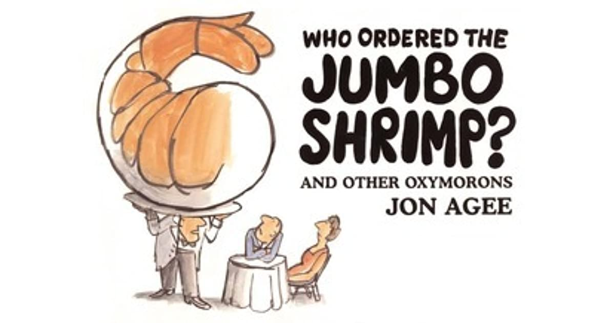 Who Ordered The Jumbo Shrimp And Other Oxymorons By Jon Agee