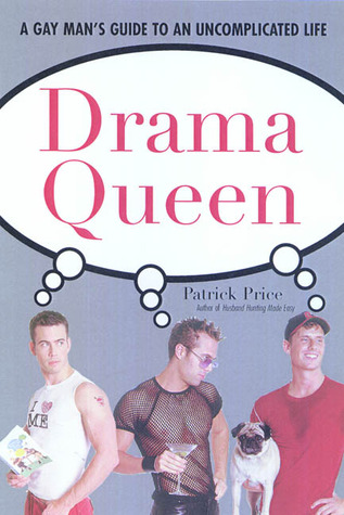 Drama Queen: The Gay Man's Guide to an Uncomplicated Life