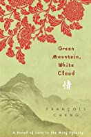 Green Mountain, White Cloud: A Novel of Love in the Ming Dynasty
