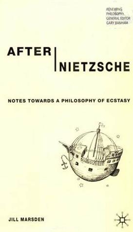 After Nietzsche  Notes Towards a Philosophy of Ecstasy