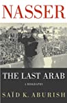 Nasser: The Last Arab: A Biography