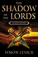 The Shadow of the Lords (Aztec Murder Mystery, #2)