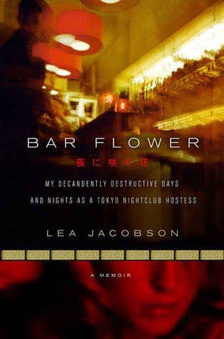 Bar Flower: My Decadently Destructive Days and Nights as a Tokyo