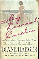 My Dearest Cecelia: A Novel of the Southern Belle Who Stole General Sherman's Heart