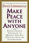 Make Peace With Anyone: Breakthrough Strategies to Quickly End Any Conflict, Feud, or Estrangement