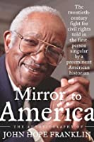 Mirror to America: The Autobiography of John Hope Franklin