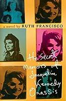 The Secret Memoirs of Jacqueline Kennedy Onassis: A Novel