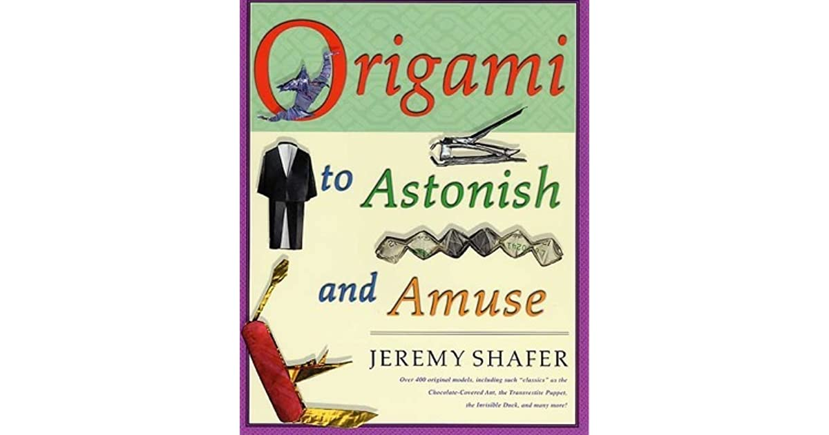 Origami To Astonish And Amuse Over 400 Original Models Including