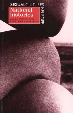 Sexual Cultures in Europe, Volume I: National Histories (Sexual Cultures of Europe) (v. 1)