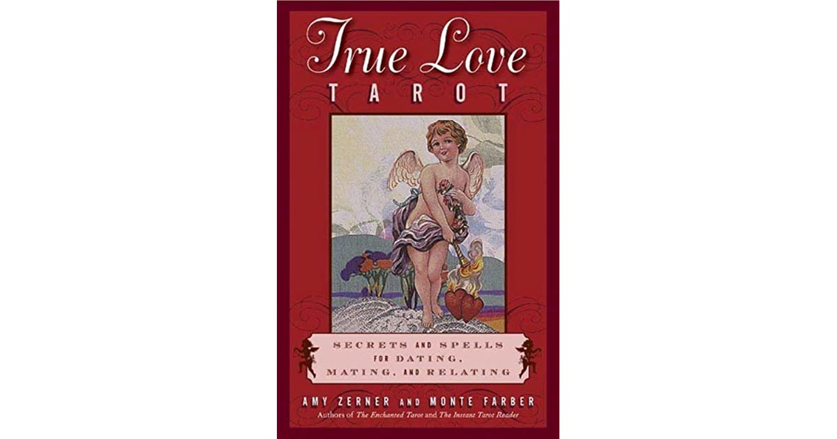 The True Love Tarot: Secrets of Dating, Mating and Relating by Amy