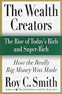 The Wealth Creators: The Rise of Today's Rich and Super-Rich