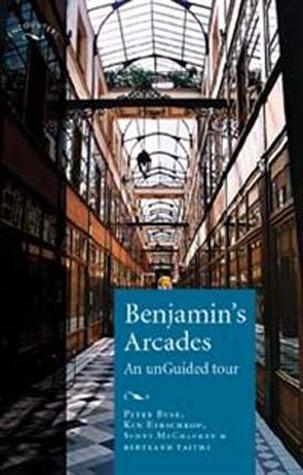 Benjamins Arcades: An unGuided Tour