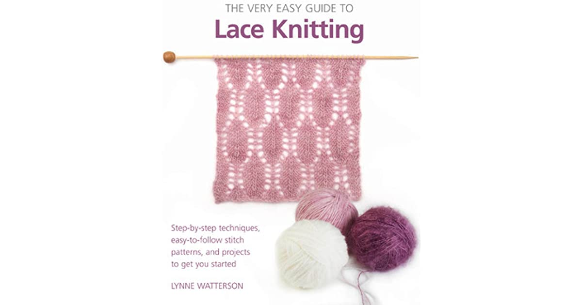The Very Easy Guide to Lace Knitting: Step-by-Step Techniques, Easy ...