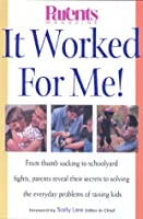 It Worked for Me!: From thumb sucking to schoolyard fights, parents reveal their secrets to solving the everyday problems of raising kids