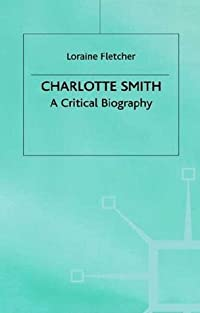 Charlotte Smith: A Critical Biography