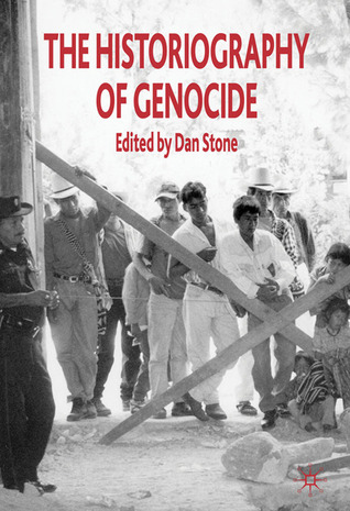 The Historiography of Genocide by Dan Stone