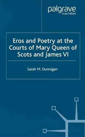 Eros and the Poetry At the Courts of Mary Queen of Scots and James VI