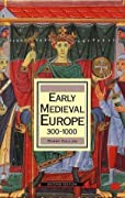Early Medieval Europe, 300-1000 (History of Europe)