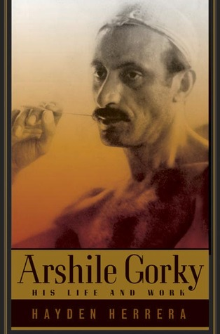 Arshile Gorky: His Life and Work