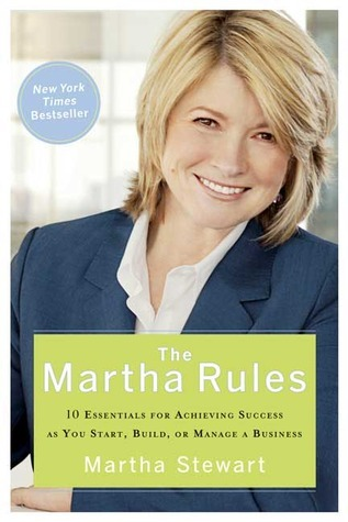 The Martha Rules 10 Essentials for Achieving Success as You Start Build or a Business