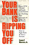 Your Bank Is Ripping You Off: How to Fight Back and Save a Fortune