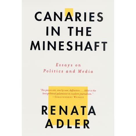 canaries in the mineshaft essays on politics and media by renata canaries in the mineshaft essays on politics and media by renata adler