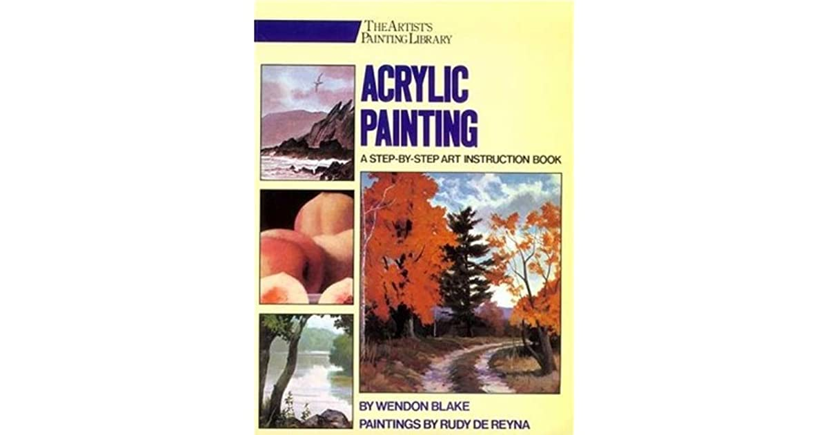 acrylic painting a step by step instruction book by wendon blake