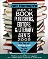 Jeff Herman's Guide to Book Publishers, Editors, & Literary Agents 2009: Who They Are! What They Want! How To Win Them Over!