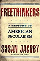 Freethinkers: A History of American Secularism