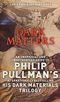 Dark Matters: An Unofficial and Unauthorised Guide to Philip Pullman's Dark Material's Trilogy
