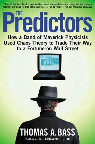 The Predictors: How a Band of Maverick Physicists Used Chaos Theory to Trade Their Way to a Fortune on Wall Street