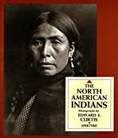 The North American Indians: A Selection of Photographs by Edward S. Curtis