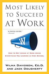 Most Likely to Succeed at Work: How to Get Ahead at Work Using Everything You Learned in High School