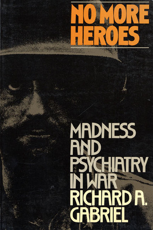 No More Heroes: Madness and Psychiatry In War