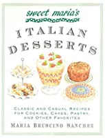 Sweet Maria's Italian Desserts: Classic and Casual Recipes for Cookies, Cakes, Pastry, and Other Favorites