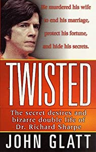 Twisted: The Secret Desires and Bizarre Double Life of Dr. Richard Sharpe