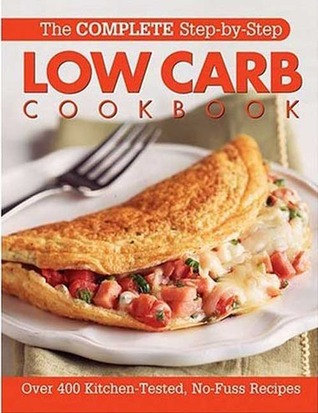 The Complete Step-By-Step Low Carb Cookbook: Over 500 Recipes for Any Low Carb Plan